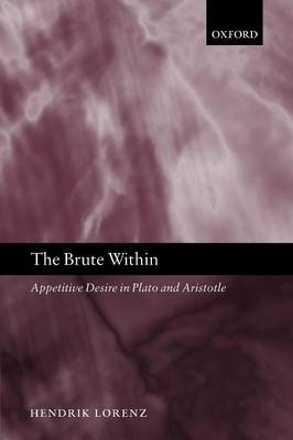 The Brute Within: Appetitive Desire in Plato and Aristotle - Oxford Philosophical Monographs (Paperback)
