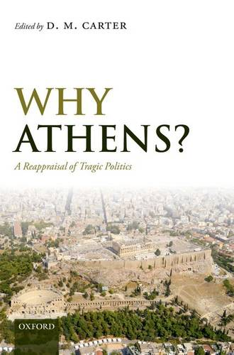 Why Athens?: A Reappraisal of Tragic Politics (Hardback)