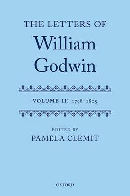 The Letters of William Godwin: Volume II: 1798-1805 (Hardback)