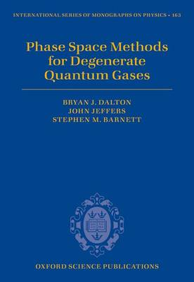 Phase Space Methods for Degenerate Quantum Gases - International Series of Monographs on Physics 163 (Hardback)