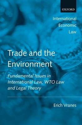 Trade and the Environment: Fundamental Issues in International Law, WTO Law, and Legal Theory - International Economic Law Series (Hardback)