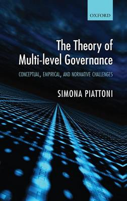 The Theory of Multi-level Governance: Conceptual, Empirical, and Normative Challenges (Hardback)