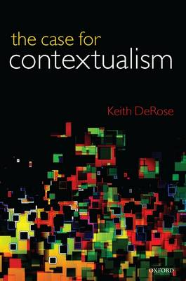 The Case for Contextualism: Knowledge, Skepticism, and Context, Vol. 1 (Hardback)