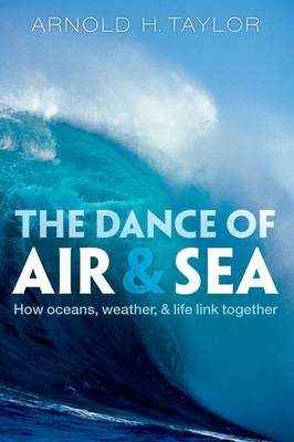 The Dance of Air and Sea: How oceans, weather, and life link together (Hardback)