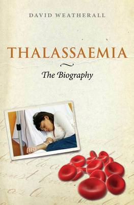 Thalassaemia: The Biography - Biographies of Disease (Hardback)