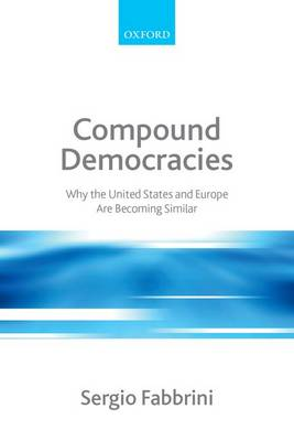 Compound Democracies: Why the United States and Europe Are Becoming Similar (Paperback)