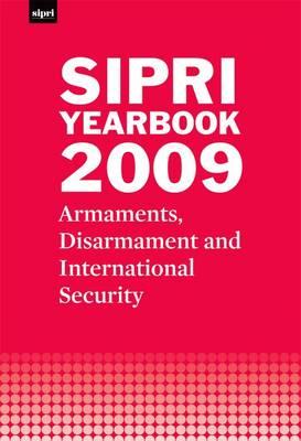 SIPRI Yearbook 2009: Armaments, Disarmament and International Security - SIPRI Yearbook Series (Hardback)