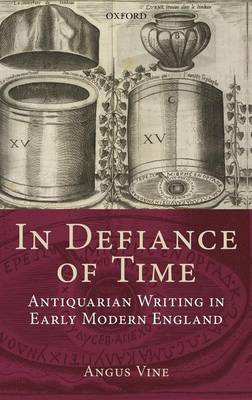 In Defiance of Time: Antiquarian Writing in Early Modern England (Hardback)