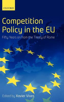 Competition Policy in the EU: Fifty Years on from the Treaty of Rome (Hardback)