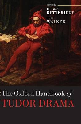 The Oxford Handbook of Tudor Drama - Oxford Handbooks (Hardback)
