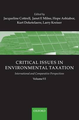 Critical Issues in Environmental Taxation: Volume VI: International and Comparative Perspectives - Critical Issues Environmental Taxation VI (Hardback)