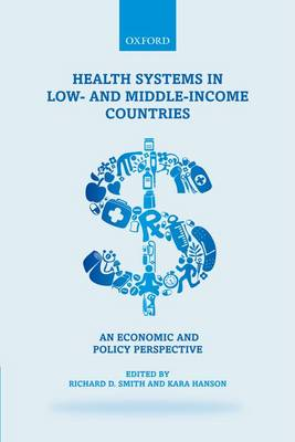 Health Systems in Low- and Middle-Income Countries: An economic and policy perspective (Paperback)
