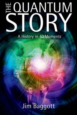The Quantum Story: A history in 40 moments - Oxford Landmark Science (Hardback)