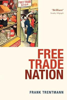 Free Trade Nation: Commerce, Consumption, and Civil Society in Modern Britain (Paperback)