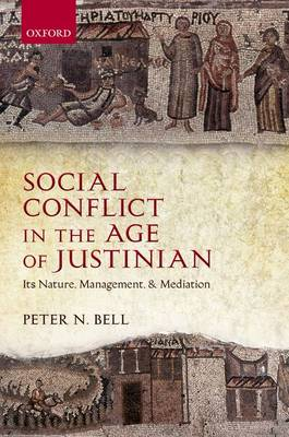 Social Conflict in the Age of Justinian: Its Nature, Management, and Mediation (Hardback)