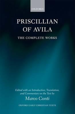 Priscillian of Avila: Complete Works - Oxford Early Christian Texts (Hardback)