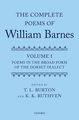 The Complete Poems of William Barnes: Volume I: Poems in the Broad Form of the Dorset Dialect (Hardback)