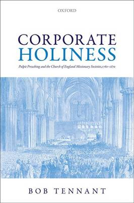Corporate Holiness: Pulpit Preaching and the Church of England Missionary Societies, 1760-1870 (Hardback)