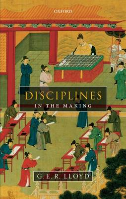 Disciplines in the Making: Cross-Cultural Perspectives on Elites, Learning, and Innovation (Hardback)