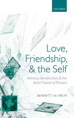 Love, Friendship, and the Self: Intimacy, Identification, and the Social Nature of Persons (Hardback)