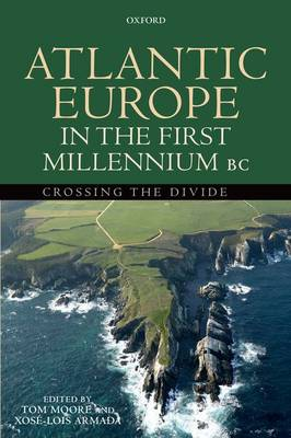 Atlantic Europe in the First Millennium BC: Crossing the Divide (Hardback)