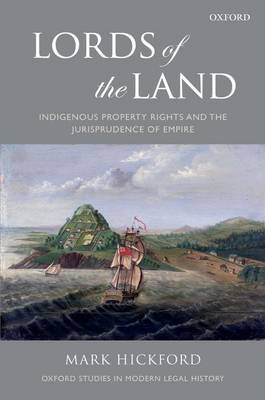 Lords of the Land: Indigenous Property Rights and the Jurisprudence of Empire - Oxford Studies in Modern Legal History (Hardback)