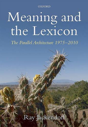 Meaning and the Lexicon: The Parallel Architecture 1975-2010 (Hardback)