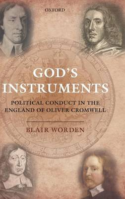 God's Instruments: Political Conduct in the England of Oliver Cromwell (Hardback)
