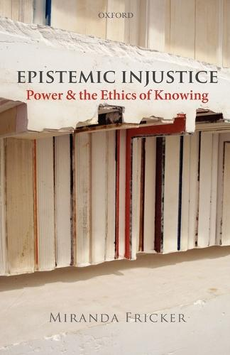 Epistemic Injustice: Power and the Ethics of Knowing (Paperback)