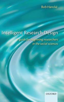 Intelligent Research Design: A Guide for Beginning Researchers in the Social Sciences (Hardback)