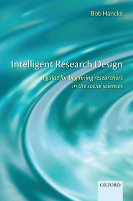 Intelligent Research Design: A Guide for Beginning Researchers in the Social Sciences (Paperback)
