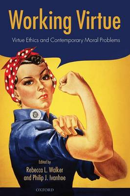 Working Virtue: Virtue Ethics and Contemporary Moral Problems (Paperback)