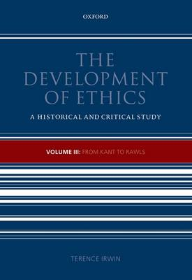 The Development of Ethics, Volume 3: From Kant to Rawls - Development of Ethics (Hardback)