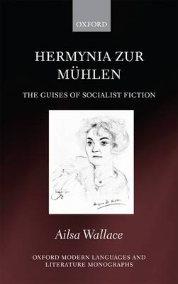 Hermynia Zur Muhlen: The Guises of Socialist Fiction - Oxford Modern Languages and Literature Monographs (Hardback)