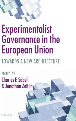 Experimentalist Governance in the European Union: Towards a New Architecture (Hardback)