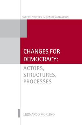 Changes for Democracy: Actors, Structures, Processes - Oxford Studies in Democratization (Hardback)