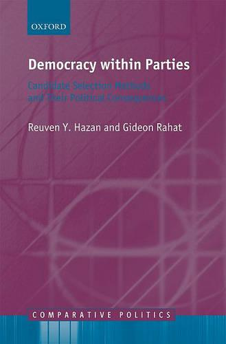 Democracy within Parties: Candidate Selection Methods and Their Political Consequences - Comparative Politics (Hardback)