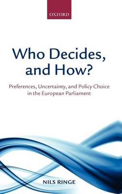 Who Decides, and How?: Preferences, Uncertainty, and Policy Choice in the European Parliament (Hardback)