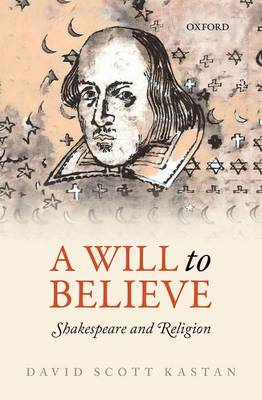 A Will to Believe: Shakespeare and Religion (Hardback)