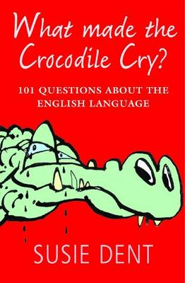 What Made The Crocodile Cry?: 101 questions about the English language (Paperback)