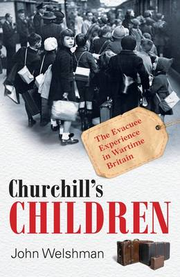 Churchill's Children: The Evacuee Experience in Wartime Britain (Hardback)