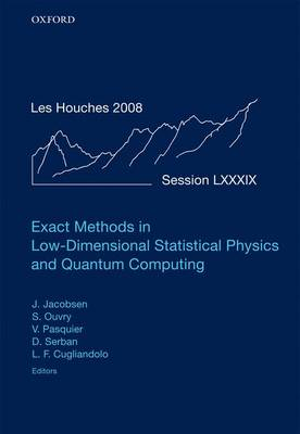 Exact Methods in Low-Dimensional Statistical Physics and Quantum Computing: Exact Methods in Low-dimensional Statistical Physics and Quantum Computing July 2008 Volume 89 - Lecture Notes of the Les Houches Summer School (Hardback)