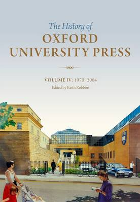 The History of Oxford University Press: Volume IV: 1970 to 2004 - History of Oxford University Press (Hardback)