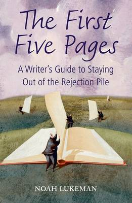 The First Five Pages: A Writer's Guide to Staying Out of the Rejection Pile (Paperback)
