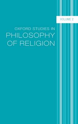 Oxford Studies in Philosophy of Religion: Volume 2 - Oxford Studies in Philosophy of Religion (Hardback)