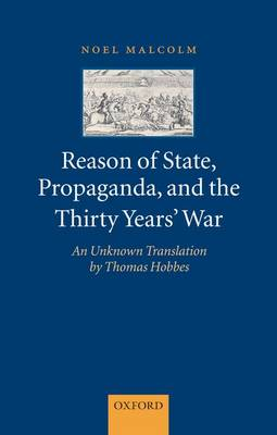 Reason of State, Propaganda, and the Thirty Years' War: An Unknown Translation by Thomas Hobbes (Paperback)