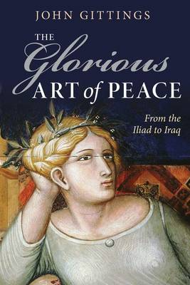The Glorious Art of Peace: From the Iliad to Iraq (Hardback)