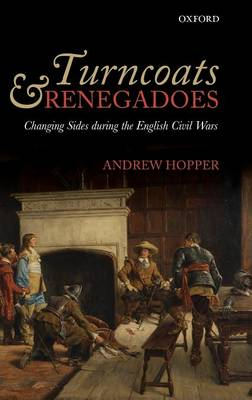 Turncoats and Renegadoes: Changing Sides during the English Civil Wars (Hardback)