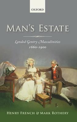 Man's Estate: Landed Gentry Masculinities, 1660-1900 (Hardback)