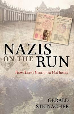 Nazis on the Run: How Hitler's Henchmen Fled Justice (Hardback)